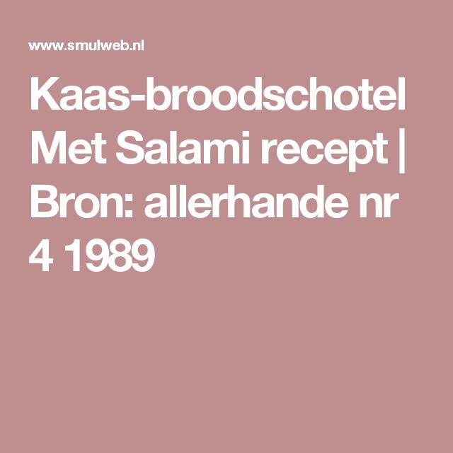 Kaas-broodschotel Met Salami recept   Bron: allerhande nr 4 1989