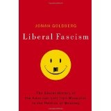 Liberal Fascism: The Secret History of the American Left, From Mussolini to the Politics of Meaning (Hardcover)By Jonah Goldberg