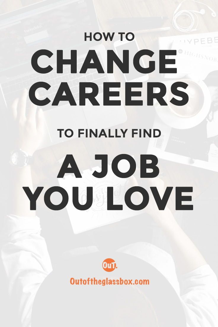 How To Find A Job You Love When Changing Careers Twenty Something