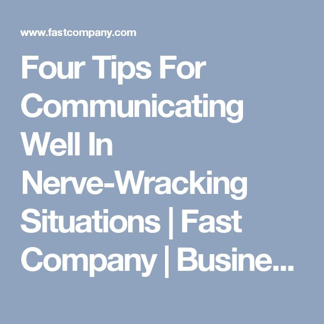 Four Tips For Communicating Well In Nerve-Wracking Situations | Fast Company | Business + Innovation