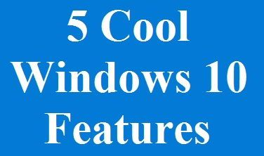 5 cool windows 10 features