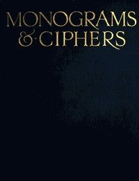 Monograms & Ciphers by Albert Angus Turbayne