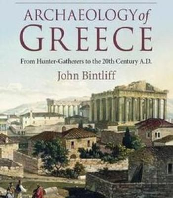 The Complete Archaeology Of Greece: From Hunter-Gatherers To The 20th Century A.D. PDF