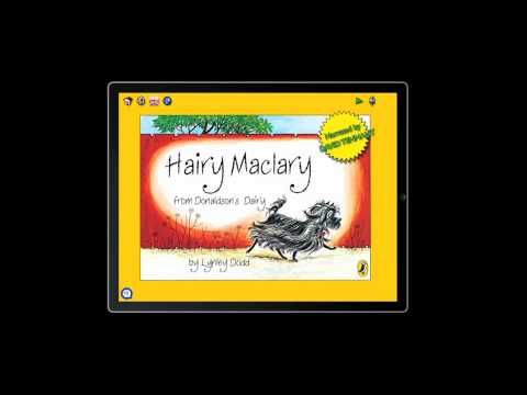 The Hairy Maclary from Donaldson's Dairy i-Pad app is narrated by David Tennant (of Dr Who fame) and allows users to 'touch and spell' words, colour in the illustrations and interact with the story in many other ways which enhance the reader's experience without detracting from Lynley Dodd's original concept.