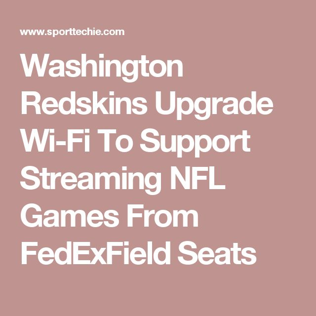 Washington Redskins Upgrade Wi-Fi To Support Streaming NFL Games From FedExField Seats