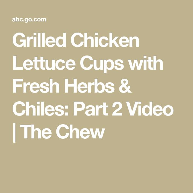 Grilled Chicken Lettuce Cups with Fresh Herbs & Chiles: Part 2 Video | The Chew