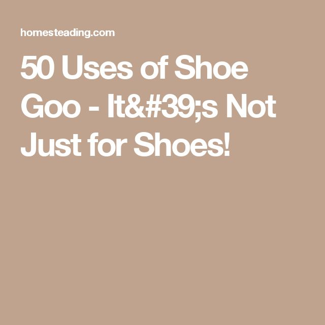 50 Uses of Shoe Goo - It's Not Just for Shoes!