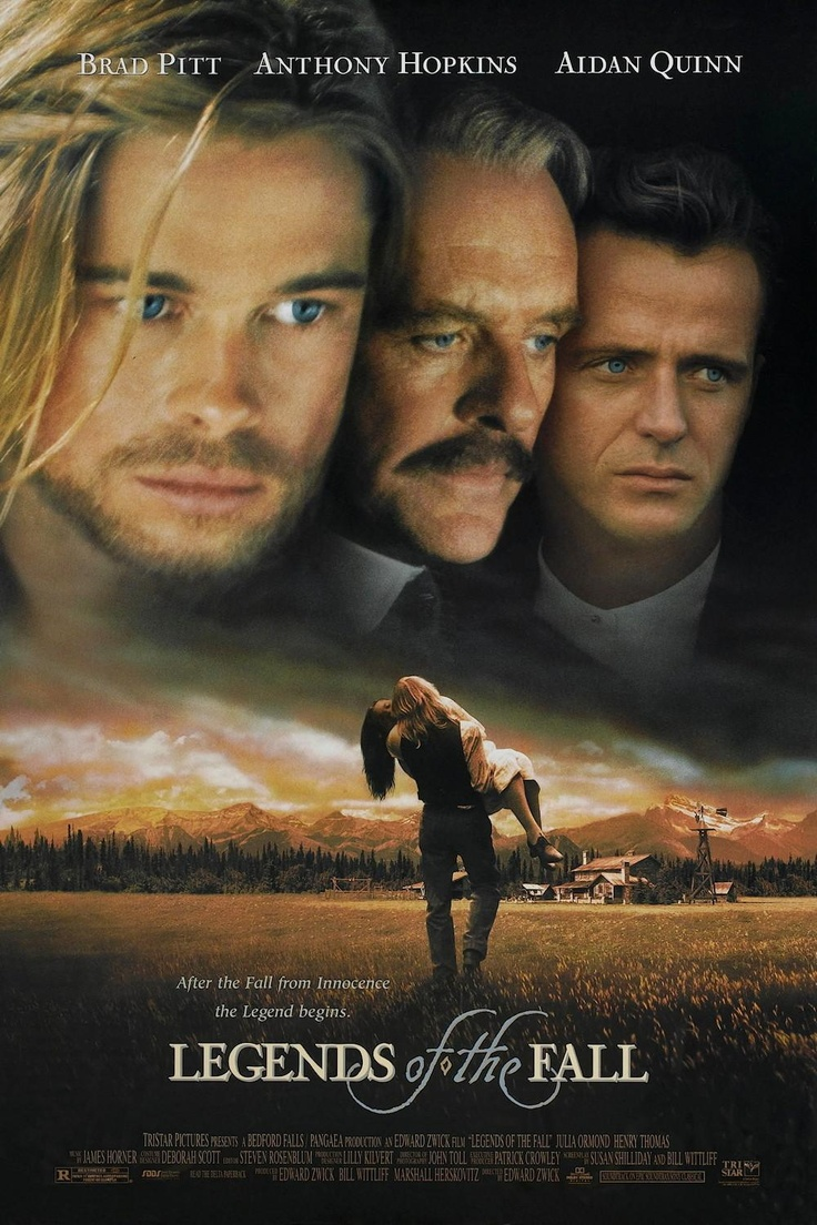 """""""Legends of the Fall"""" in 1994 directed by Edward Zwick (Chicaco 1952). Epic drama film. Based on the 1979 novella of the same title by Jim Harrison. The film won for Best Cinematography in the Academy Awards. The film's timeframe spans the decade before World War I through the Prohibition era, and into the 1930s. The film centers on the Ludlow family of Montana, including veteran of the Indian Wars, Colonel Ludlow, his sons, Alfred,Tristan, and Samuel, and object of the brothers' love…"""