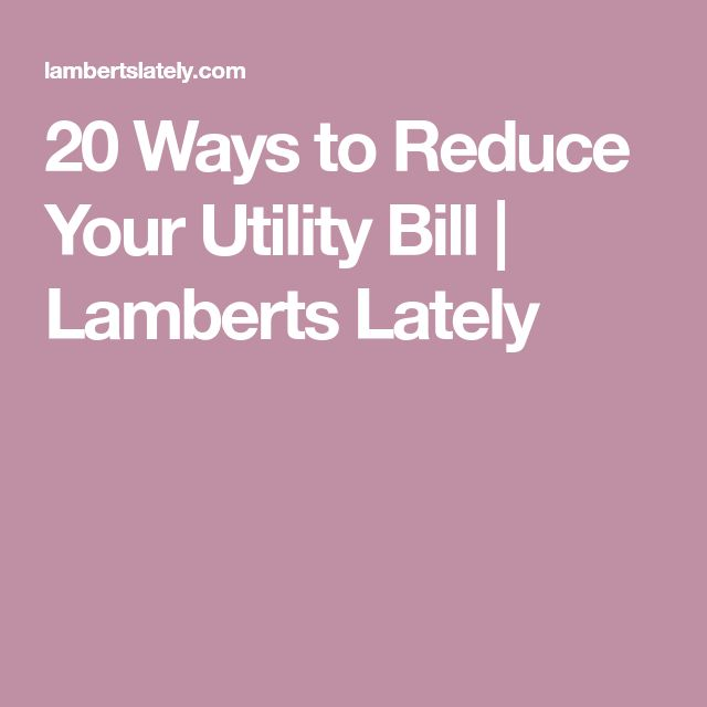 20 Ways to Reduce Your Utility Bill | Lamberts Lately