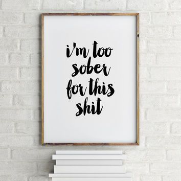 Typograpy art Wall hanging Alcohol poster Printable quotes Party poster Sober Funny quote Instant download Wall decor Typographic print