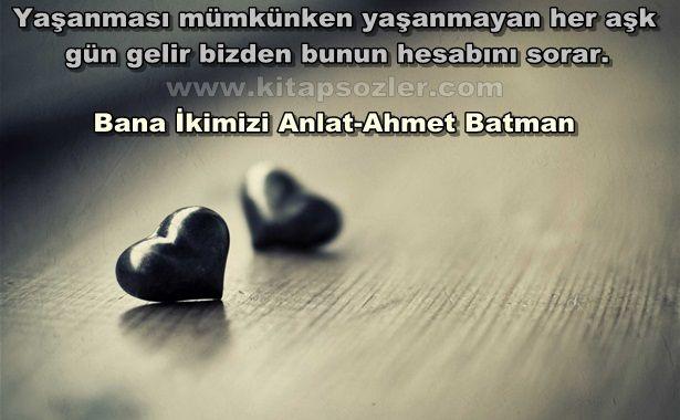 Yaşanması mümkünken yaşanmayan her aşk gün gelir bizden bunun hesabını sorar… Bana İkimizi Anlat-Ahmet Batman http://www.kitapsozler.com/resimli-kitap-sozleri/