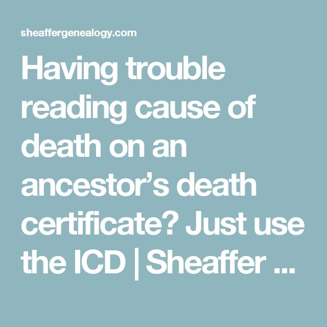 Having trouble reading cause of death on an ancestor's death certificate? Just use the ICD | Sheaffer Genealogy