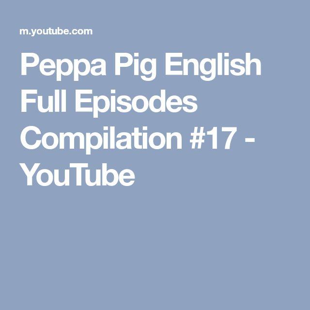 Peppa Pig English Full Episodes Compilation #17 - YouTube