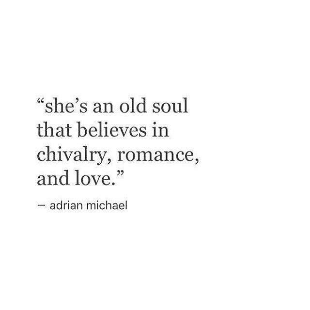 QUOTE | She's an old soul that believes in chivalry, romance, and love. -Adrian Michael