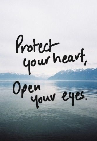 Protect your heart, open your eyes