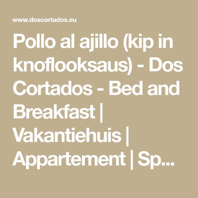 Pollo al ajillo (kip in knoflooksaus) - Dos Cortados - Bed and Breakfast | Vakantiehuis | Appartement | Spanje