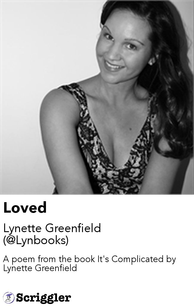 Loved by Lynette Greenfield (@Lynbooks) https://scriggler.com/detailPost/story/53307 A poem from the book It's Complicated by Lynette Greenfield
