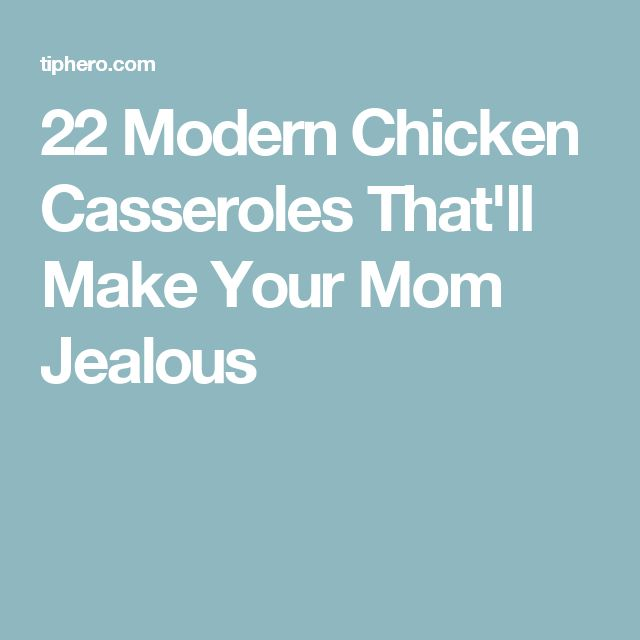 22 Modern Chicken Casseroles That'll Make Your Mom Jealous