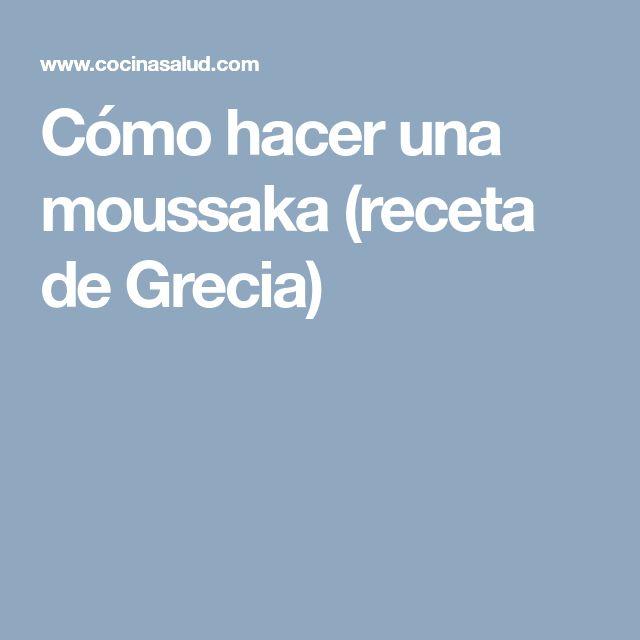 Cómo hacer una moussaka (receta de Grecia)