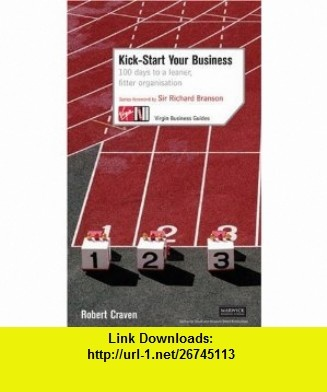 Kick Start Your Business 100 Days to a Leaner, Fitter Organization (Virgin Business Guides) (9780753509739) Robert Craven, Richard Branson , ISBN-10: 0753509733  , ISBN-13: 978-0753509739 ,  , tutorials , pdf , ebook , torrent , downloads , rapidshare , filesonic , hotfile , megaupload , fileserve