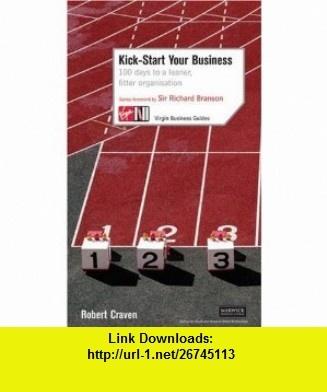 Kick Start Your Business 100 Days to a Leaner, Fitter Organization (Virgin Business Guides) (9780753509739) Robert Craven, Richard Branson , ISBN-10: 0753509733  , ISBN-13: 978-0753509739 ,  , tutorials , pdf , ebook , torrent , downloads , rapidshare , filesonic , hotfile , megaupload , fileserve