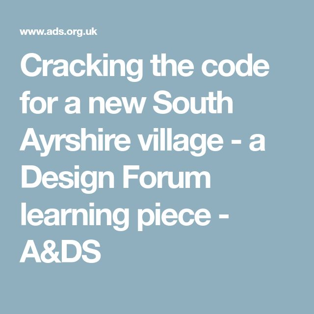 Cracking The Code For A New South Ayrshire Village   A Design Forum  Learning Piece