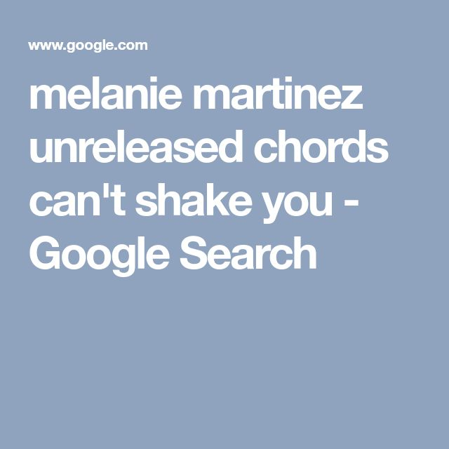 melanie martinez unreleased chords can't shake you - Google Search