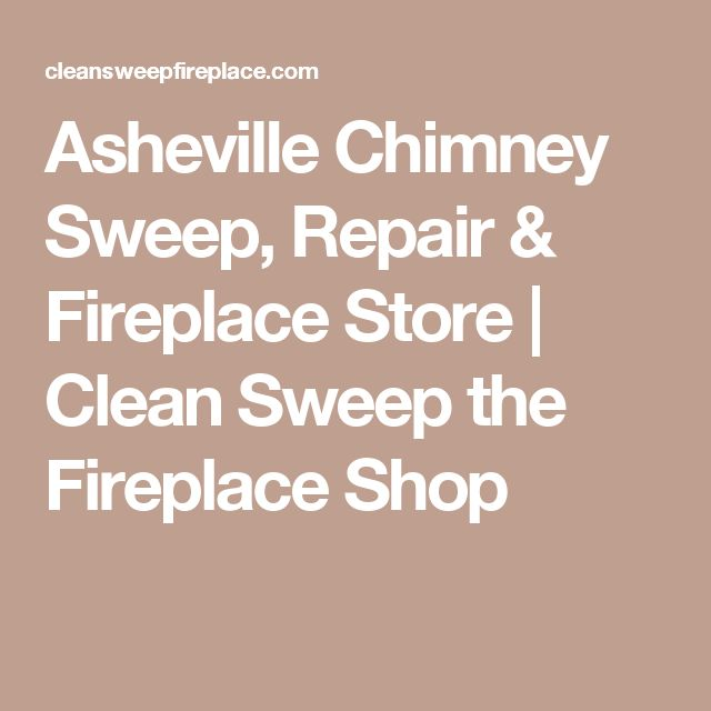 Asheville Chimney Sweep, Repair & Fireplace Store | Clean Sweep ...