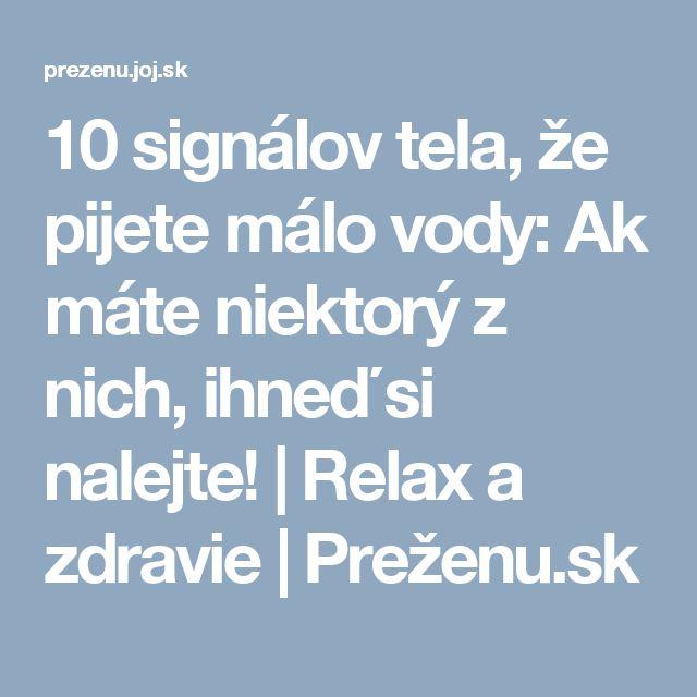 10 signálov tela, že pijete málo vody: Ak máte niektorý z nich, ihneď si nalejte! | Relax a zdravie | Preženu.sk