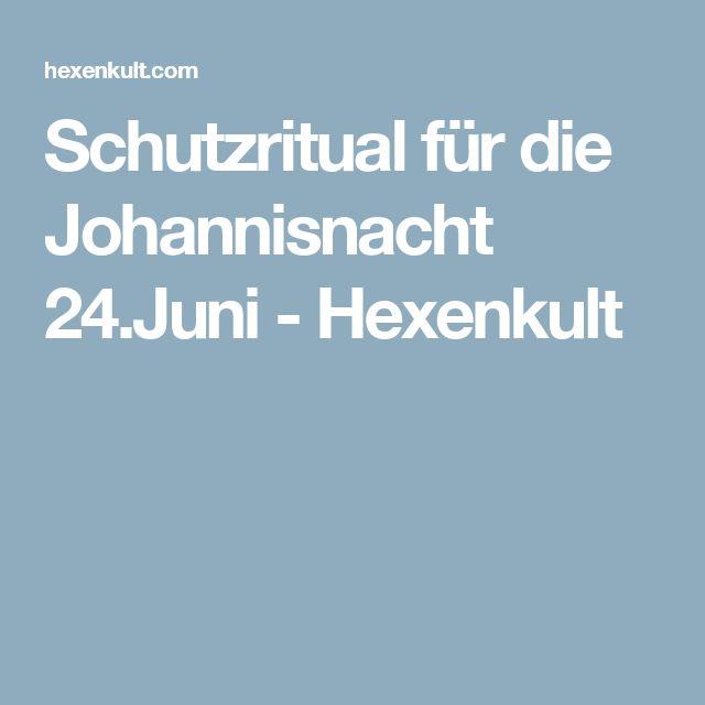 Schutzritual für die Johannisnacht 24.Juni - Hexenkult