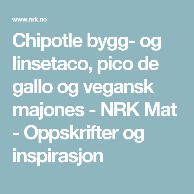 Chipotle bygg- og linsetaco, pico de gallo og vegansk majones - NRK Mat - Oppskrifter og inspirasjon