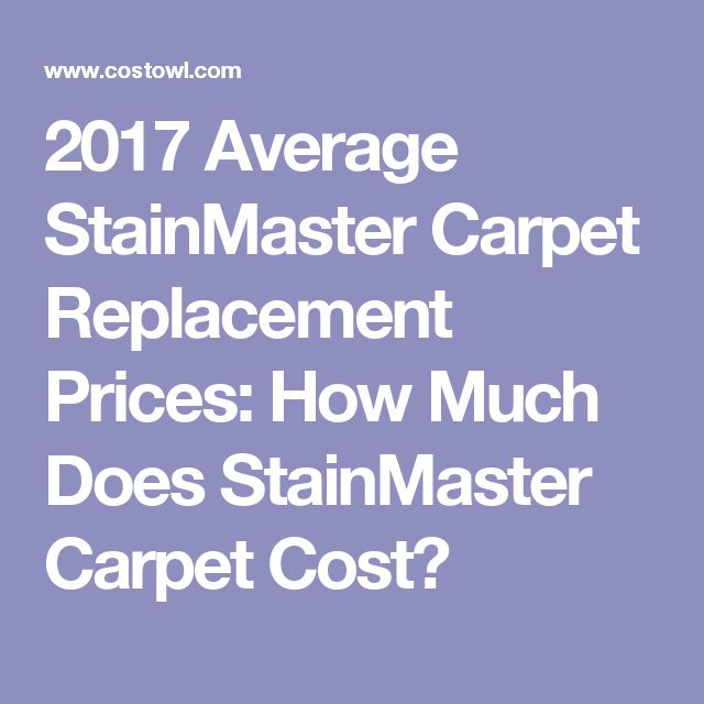 2017 Average StainMaster Carpet Replacement Prices: How Much Does StainMaster Carpet Cost?