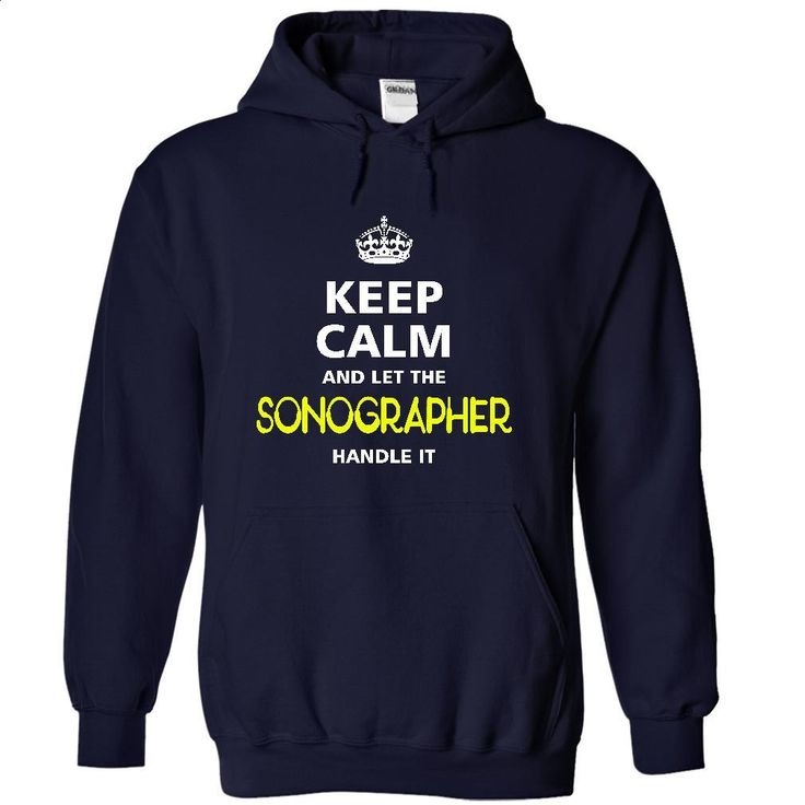 keep calm and let the SONOGRAPHER handle it T Shirts, Hoodies, Sweatshirts - #pullover hoodie #vintage sweatshirts. ORDER NOW => https://www.sunfrog.com/LifeStyle/-keep-calm-and-let-the-SONOGRAPHER-handle-it-8924-NavyBlue-20840676-Hoodie.html?60505