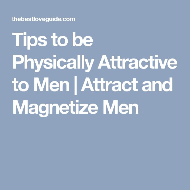 Tips To Be Physically Attractive To Men | Attract And ...