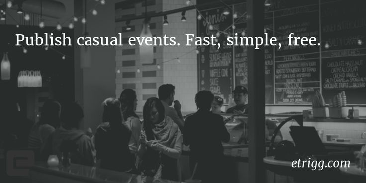 etrigg is a great solution for restaurant or bar owners. Attract your local audience and publish your casual events like happy hours, drink-ups or open mic nights fast, easy and for free.