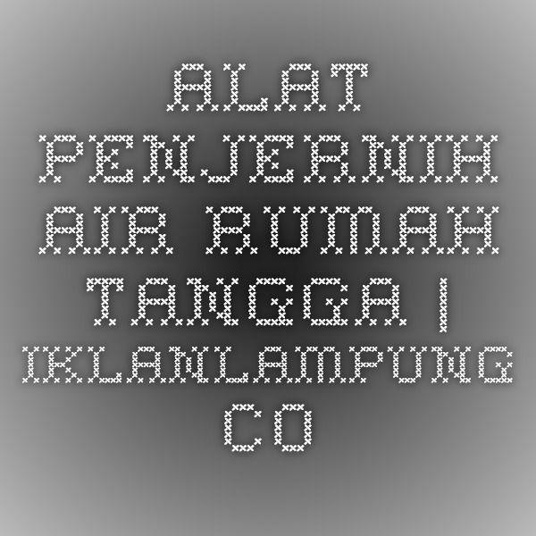 Alat Penjernih Air Rumah Tangga | IklanLampung.co