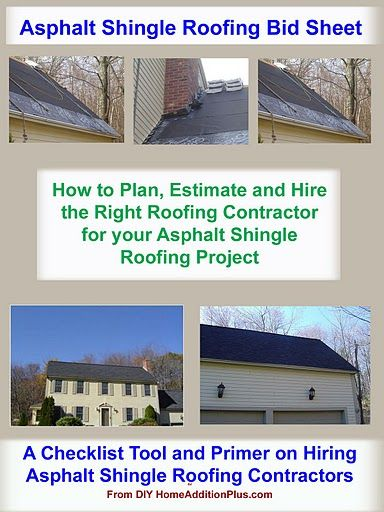 Here is an Asphalt Shingle Roofing Bid Sheet for helping homeowners hire the right roofing contractor. It also helps a homeowner plan and estimate costs for the entire roofing project. See more home improvement projects and/or get help on your home improvement projects at my website www.HomeAdditionPlus.com. Thanks!