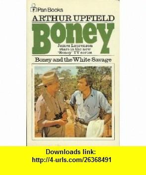 Boney and the White Savage Arthur Upfield ,   ,  , ASIN: B000K3C98I , tutorials , pdf , ebook , torrent , downloads , rapidshare , filesonic , hotfile , megaupload , fileserve