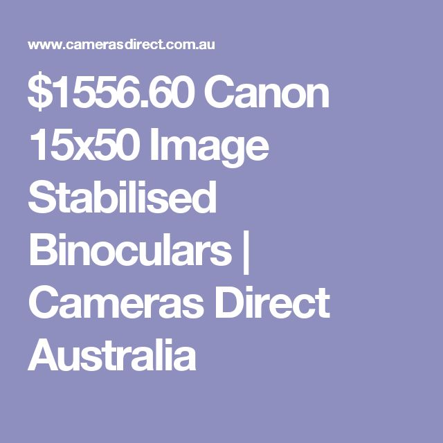$1556.60 Canon 15x50 Image Stabilised Binoculars   Cameras Direct Australia