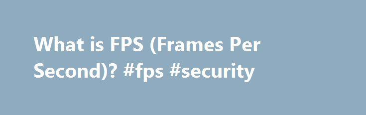 "What is FPS (Frames Per Second)? #fps #security http://ireland.remmont.com/what-is-fps-frames-per-second-fps-security/  # What is FPS (Frames Per Second)? One feature that is important when designing a Security/Surveillance Camera System is the ""Frame Rate,"" or ""Frames Per Second (fps)."" What is meant by frames per second or frame rate? Let's take a look at motion video and how it relates to still photography to understand the concept of frames per second. First, still photography is…"