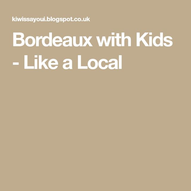 Bordeaux with Kids - Like a Local