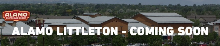 Littleton : Denver : Alamo Drafthouse Cinema - coming soon, cannot wait!
