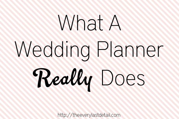 What A Wedding Planner *Really* Does: http://theeverylastdetail.com/what-a-wedding-planner-really-does/