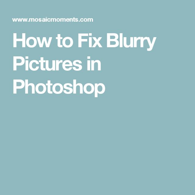 How to Fix Blurry Pictures in Photoshop