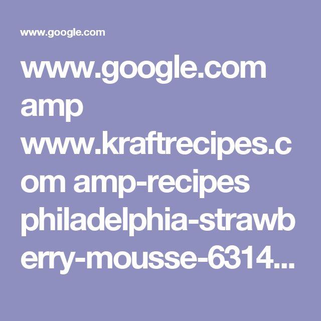 www.google.com amp www.kraftrecipes.com amp-recipes philadelphia-strawberry-mousse-63141.aspx