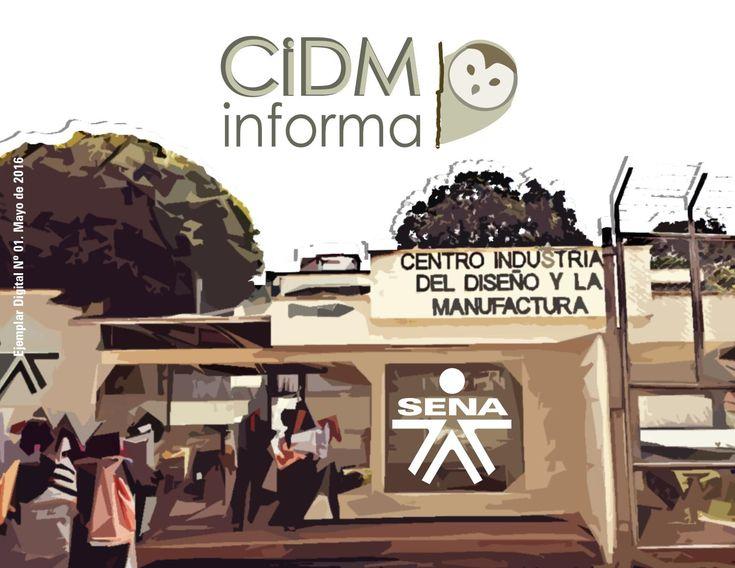 CIDM Informa Edicion Nº 01 | 2016.  Formato digital informativo que tienen como fin resaltar los principales logros y actividades de la comunidad educativa del Centro Industrial del Diseño y la Manufactura - SENA. Floridablanca, Santander. Colombia