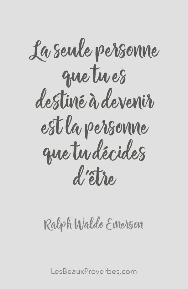 «La seule personne que tu es destiné à devenir est la personne que tu décides d'être» - Ralph Waldo Emerson #citation #citationdujour #proverbe #quote #frenchquote #pensées #phrases #french #français #lesbeauxproverbes