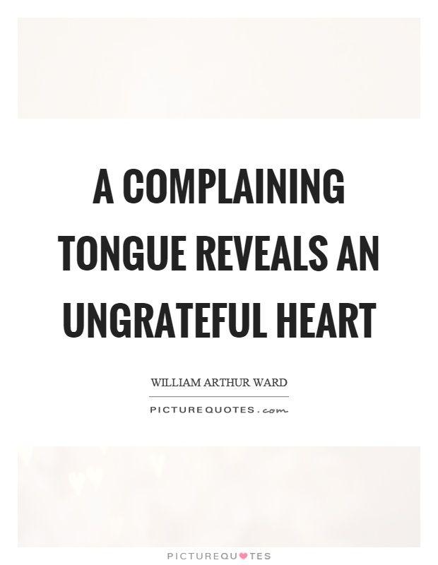 A complaining tongue reveals an ungrateful heart. Picture Quotes.