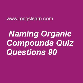 Learn quiz on naming organic compounds, A level chemistry quiz 90 to practice. Free chemistry MCQs questions and answers to learn naming organic compounds MCQs with answers. Practice MCQs to test knowledge on naming organic compounds, oxides of period 3 elements, rate equations, physical properties of group vii elements, ionization energy worksheets.  Free naming organic compounds worksheet has multiple choice quiz questions as number of carbon atoms in longest chain of 1 molcule is…