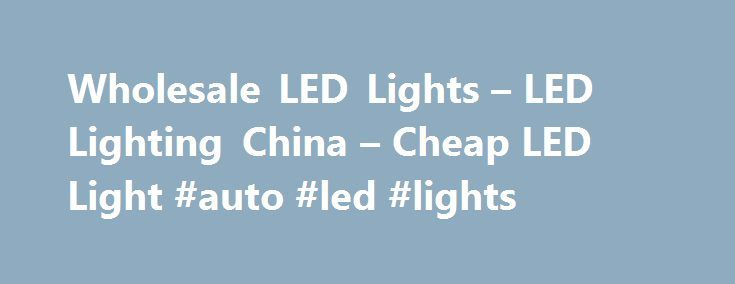 Wholesale LED Lights – LED Lighting China – Cheap LED Light #auto #led #lights http://japan.remmont.com/wholesale-led-lights-led-lighting-china-cheap-led-light-auto-led-lights/  #auto led lights # Wholesale LED Lights From China Special LED Lights China LED Lighting Cheap LED lights due to factory direct sourcing LED is an abbreviation for Light-Emitting Diode. LEDs are just tiny light bulbs that fit easily into an electrical circuit. But unlike ordinary incandescent bulbs they don't have a…